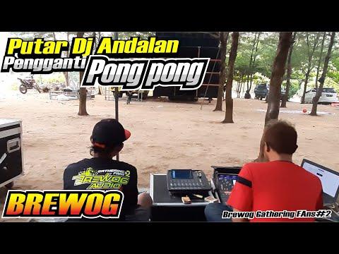 BREWOG CEK SOUND PUTAR DJ ANDALAN PENGGANTI PONG PONG DI ACARA GATHERING FANS#2 PANTAI NGUDEL