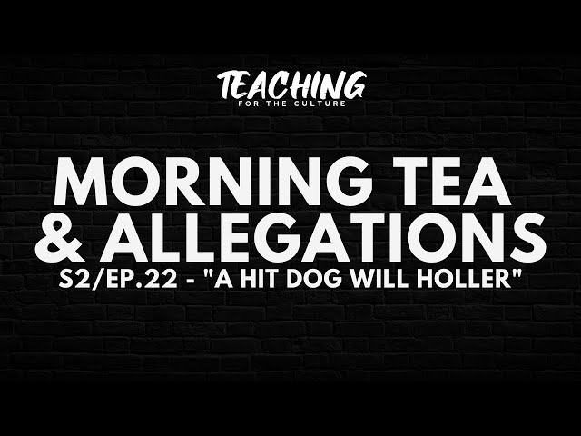 Morning Tea & Allegations S2 - EP. 22 -