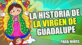 Historia De La Virgen De Guadalupe Para Niños Youtube