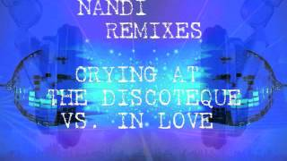 Crying At The Discoteque Vs. In Love (Nandi Bootleg Remix) - Alcazar Vs. Lissat & Voltaxx