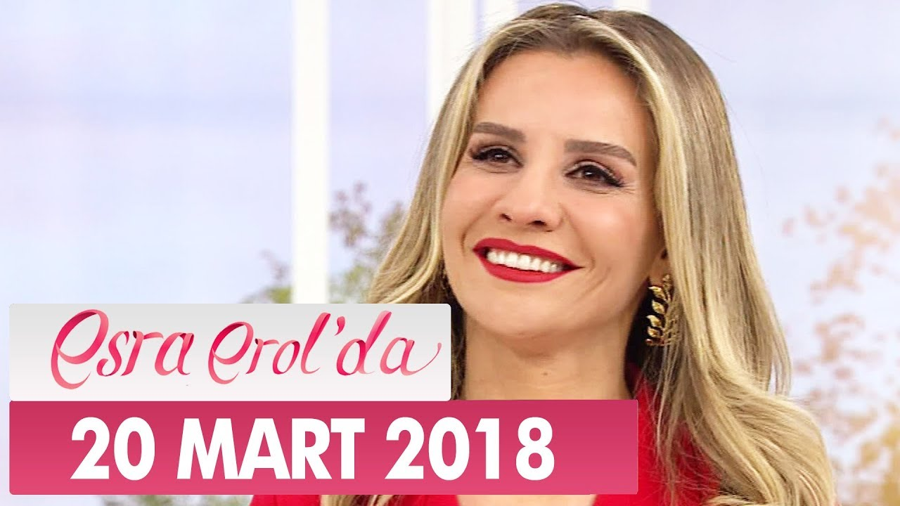 Esra Erol'da 20 Mart 2018 Salı - Tek Parça