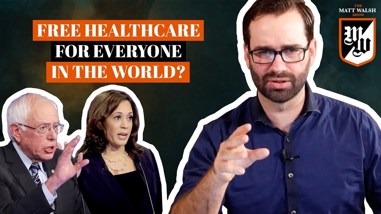 Democrats Want To Give Free Health Care To Everyone In The World | The Matt Walsh Show Ep. 286