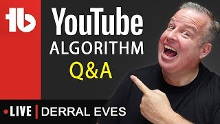 The YouTube Algorithm in 2018 and Beyond - Live Replay With Derral Eves