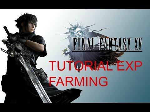 TUTORIAL FARMARE EXP PER ARRIVARE AL LIVELLO 99 IN POCHE ORE - FINAL FANTASY XV