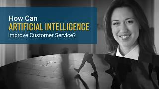 How Can Artificial Intelligence Improve Customer Service?