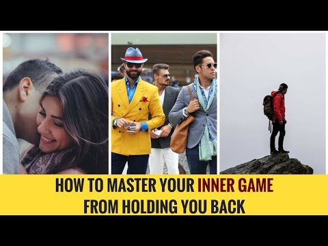 """How to Develop Your """"Inner Game"""" From Holding You Back"""
