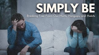 'Simply Be: Breaking Free From our Hurts, Hangups, and Habits - Part1'