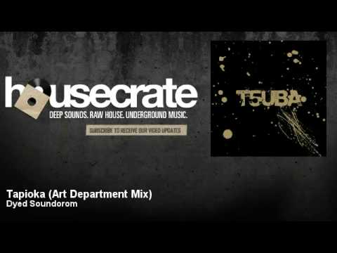 Download Dyed Soundorom - Tapioka - Art Department Mix - HouseCrate