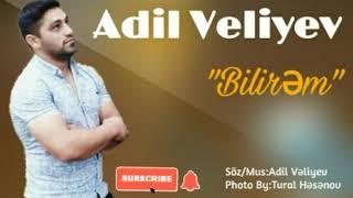 Adil Veliyev-Bilirem (2020yeni)