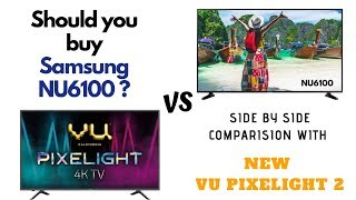 SIDE BY SIDE COMPARISON: Samsung NU6100 Vs VU Pixelight 2019 | Review