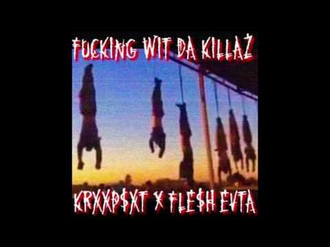 KRXXPSXT X FLE$H EVTA - FUCKING WIT DA KILLAZ [prod $mokeGod]