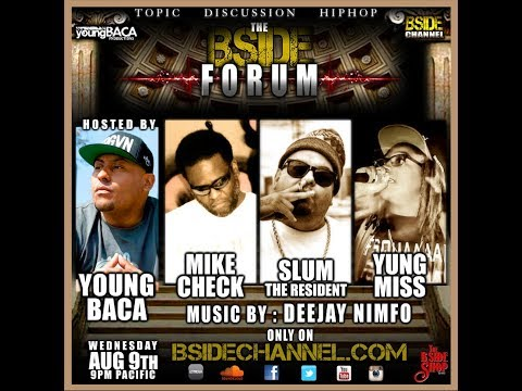 BSIDE FORUM ~ Mike Check ~ Slum the Resident ~ Yung Miss ~ 8/9/17