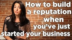 How to Build a Reputation When You've Just Started Your Business - Five Simple Steps