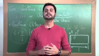 Física - Aula 03 - Resistência Elétrica e Leis de Ohm