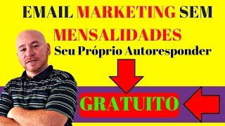 Como Criar Seu Próprio Autoresponder Profissional Gratuito / Email Marketing Sem Mensalidades Grátis