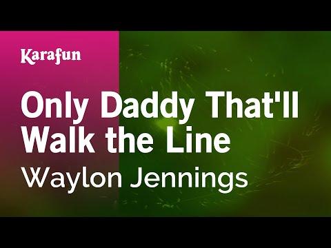 Karaoke Only Daddy That'll Walk the Line - Waylon Jennings *