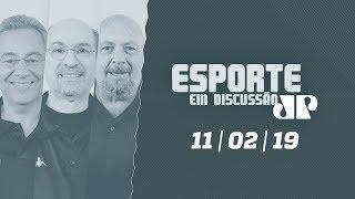 Esporte em Discussão - 11/02/19