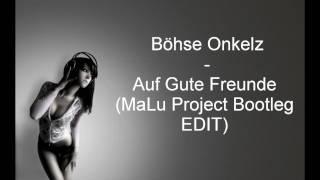 Böhse Onkelz - Auf Gute Freunde (MaLu Project Bootleg EDIT)