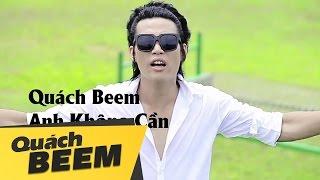 Anh Không Cần - Quách Beem