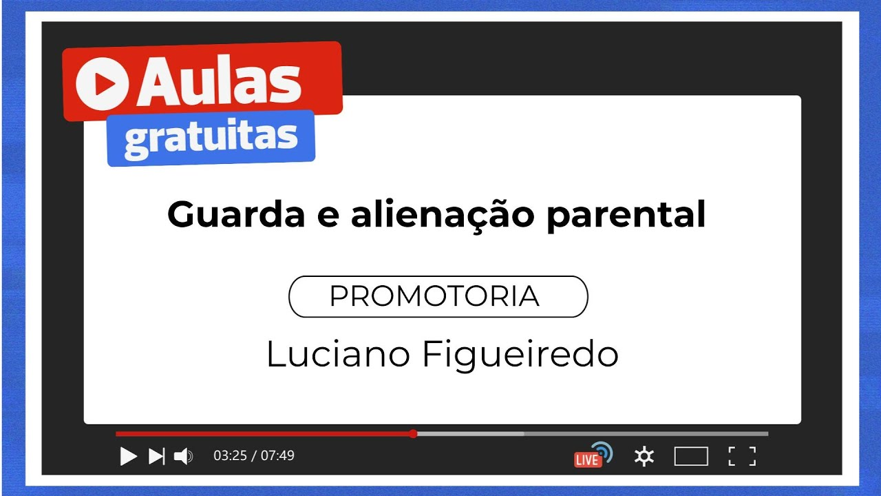 Guarda e Alienação Parental - Promotoria   Prof. Luciano Figueiredo