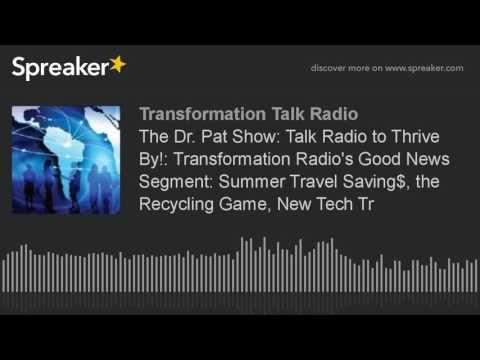 The Dr. Pat Show: Talk Radio to Thrive By!: Transformation Radio's Good News Segment: Summer Travel