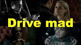 Английские фразы: Drive mad (примеры из фильмов и сериалов)