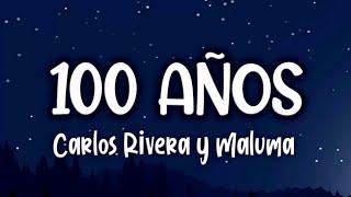 Carlos Rivera y Maluma - 100 AÑOS (LETRA)