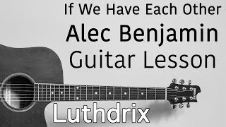 If We Have Each Other - Alec Benjamin - Guitar Lesson (Tutorial Cover)