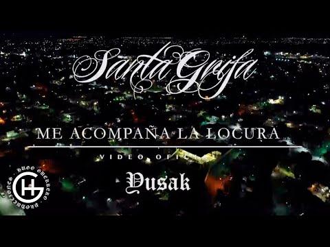 ME ACOMPAÑA LA LOCURA - SANTA GRIFA (EL YUSAK Ft. BANY) - VIDEO OFICIAL