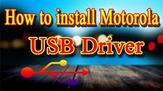 How to install Motorola USB Driver : Hindi Video,Motorola Mobile Flash