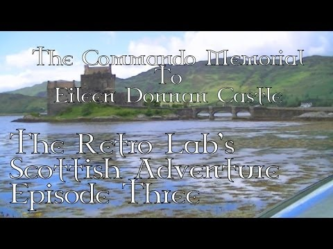 The Commando Memorial to Eilean Donnan Castle - The Scottish Adventure - Episode Three