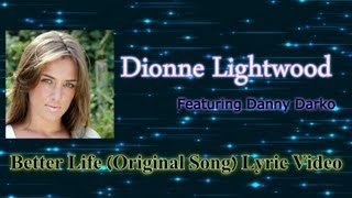 Dionne Lightwood - Better Life (Lyric Video) ft. Danny Darko