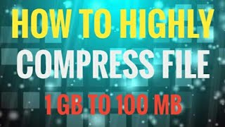 How to highly compress file 1GB to 100MB | Hindi