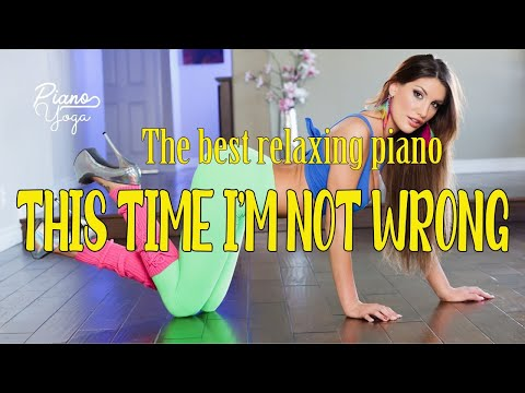 🌿THIS TIME I'M NOT WRONG🌿Piano Music 24/7: Beautiful music, meditation, relaxing music Sweet 🌿🌿