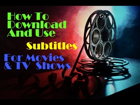 How to Download and Add Subtitles to Movies and TV Shows
