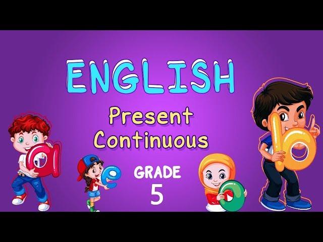 English   Grade 5   Present Continuous