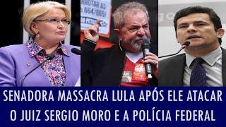 Senadora massacra Lula após ele atacar o juiz Sergio Moro e a Polícia Federal