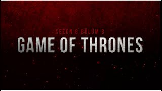 Game of Thrones Sezon 8 Bölüm 3 İnceleme