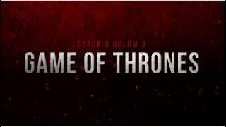 Game of Thrones Sezon 8 Bölüm 3 İnceleme