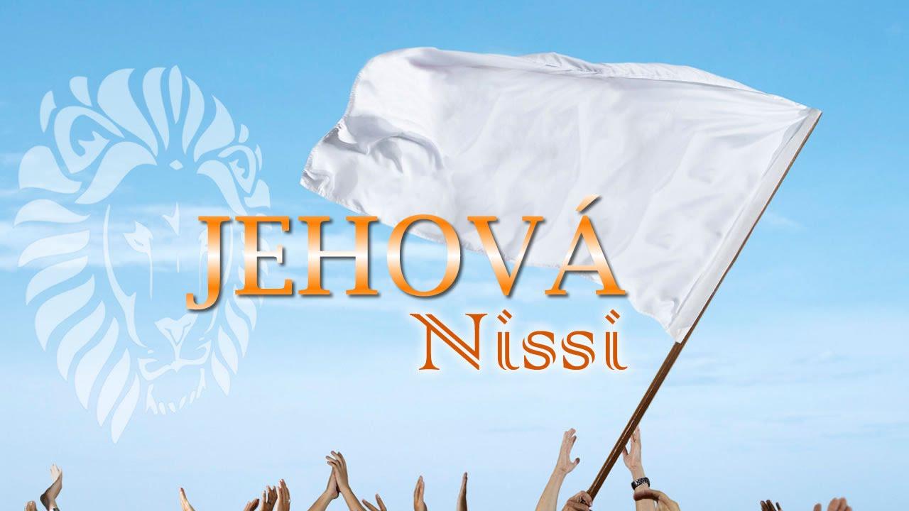 Jehov nissi jehov es nuestra bandera minsiterio for Jehovah nissi
