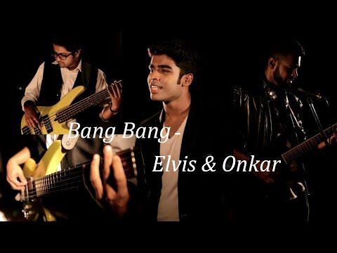 Bang Bang Hindi Cover ( Elvis & Onkar Cover )