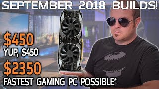 Fastest Gaming PC for $2350, Budget $450 School Computer - September 2018 Builds
