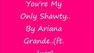 Watch Ariana Grande Youre My Only Shawty video