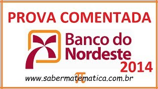 PROVA COMENTADA BANCO DO NORDESTE 2014 FGV MATEMÁTICA