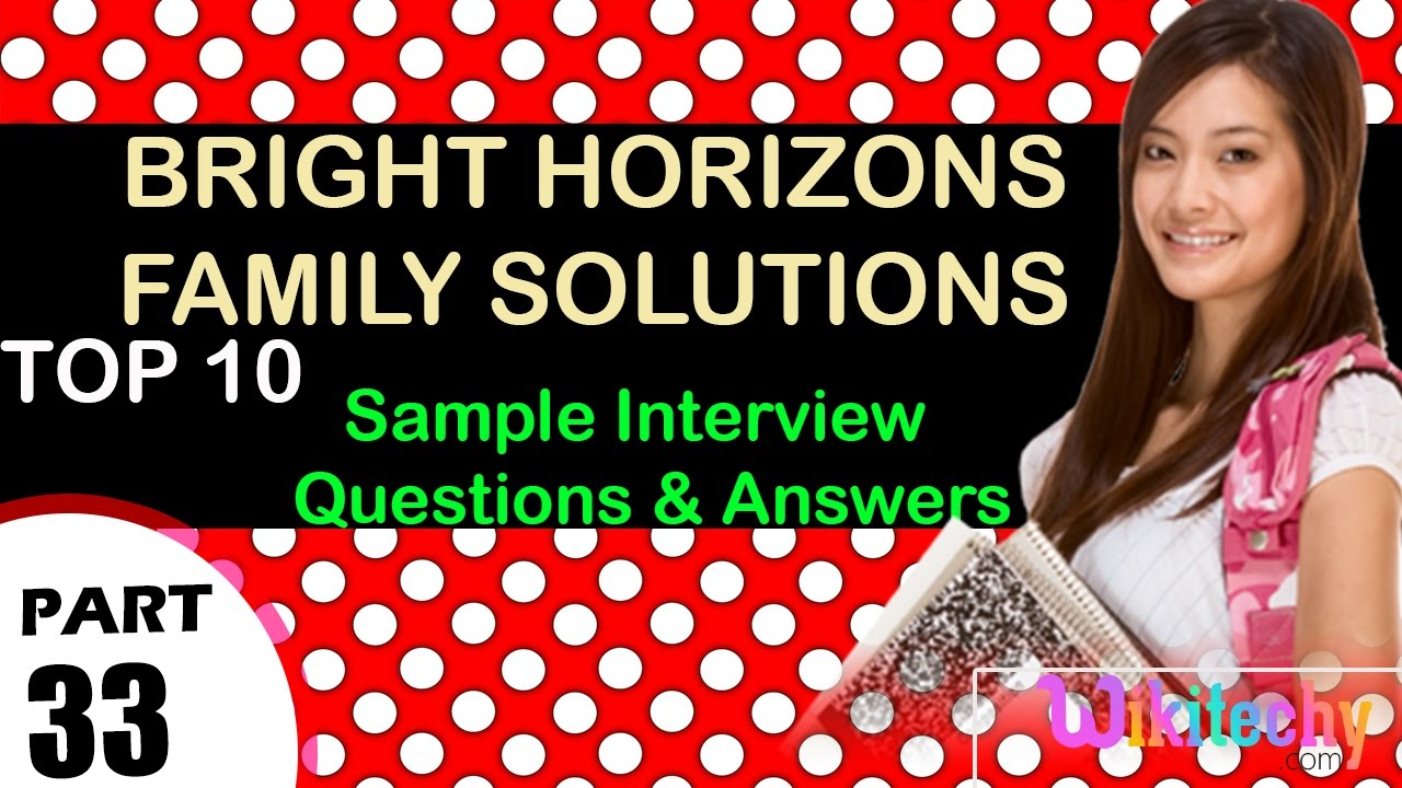 bright horizons family solutions top most interview questions and bright horizons family solutions top most interview questions and answers for freshers experienced