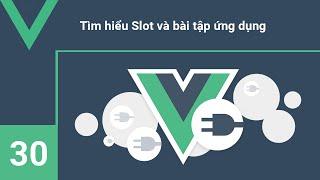 Lập trình VueJs - 30 Tìm hiểu Slot và bài tập ứng dụng