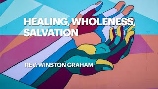 Rev Winston Graham   Healing, Wholeness, Salvation