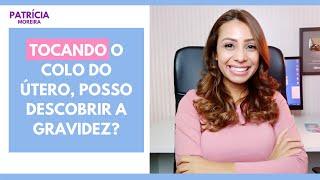 TOCANDO O ÚTERO, PARA SABER SE ESTA GRÁVIDA   Patrícia Moreira