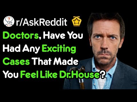 The Patient That Made You Feel Like Dr.House (Doctor Stories R/AskReddit)