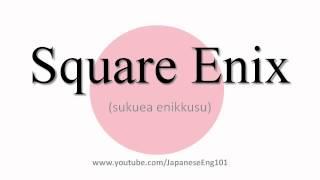 How to Pronounce Square Enix